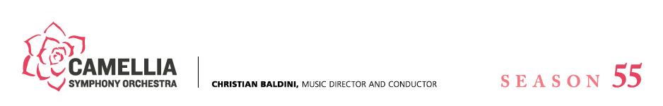 Camellia Symphony Orchestra - Christian Baldini, Music Director & Conductor -  Season 51
